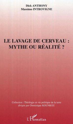 Le lavage de cerveau : mythe ou réalité ? (Théologie et vie politique de la Terre) par Dick Anthony
