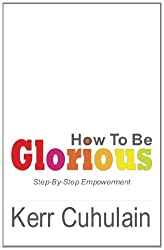 Title: How To Be Glorious Day By Day Empowerment