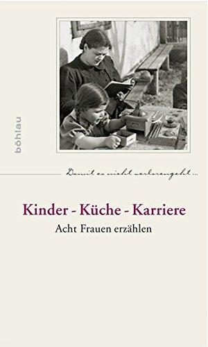 Kinder - Küche - Karriere: Acht Frauen erzählen (Damit es nicht verlorengeht..., Band 67)