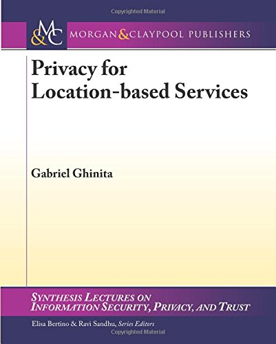 Privacy for Location-based Services (Synthesis Lectures on Information Security, Privacy, & Trust, Band 4)