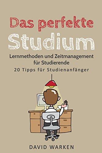 Das perfekte Studium: Lernmethoden und Zeitmanagement für Studierende - 20 Tipps für Studienanfänger (1a Studienratgeber)