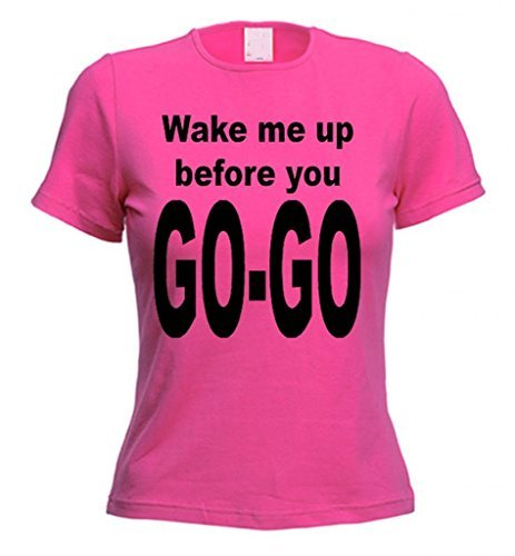 Wake Me Up Before You Go Go Ladies T-Shirt. 3 Colours