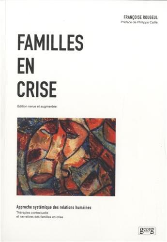 Familles en crise : Approche systémique des relations humaines, Thérapies contextuelle et narratives des familles en crise par Françoise Rougeul