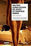 Una puta albina colgada del brazo de Francisco Umbral (Narrativa)