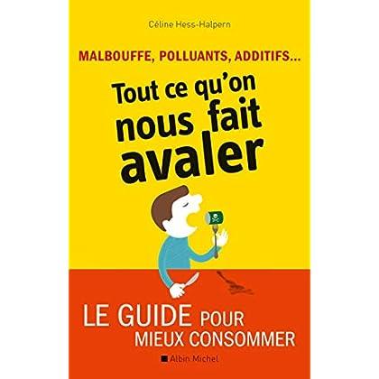 Malbouffe, polluants, additifs... Tout ce qu'on nous fait avaler: Le guide pour mieux consommer
