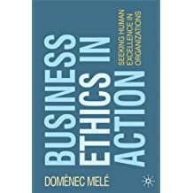 Business Ethics in Action: Seeking Human Excellence in Organizations by Domenec Mele (2009-07-15)