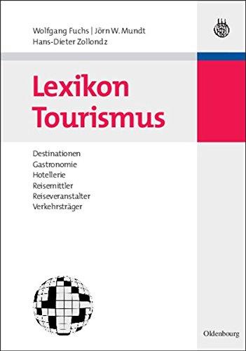 Preisvergleich Produktbild Lexikon Tourismus: Destinationen, Gastronomie, Hotellerie, Reisemittler, Reiseveranstalter, Verkehrsträger