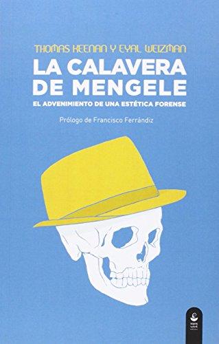 La Calavera De Mengele. El Advenimiento De Una Estetica Forense (Chiribitas) por Thomas Keenan
