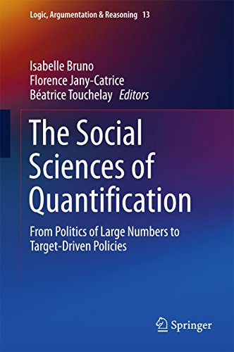 The Social Sciences of Quantification: From Politics of Large Numbers to Target-Driven Policies (Logic, Argumentation & Reasoning)