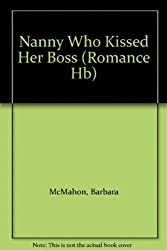 The Nanny Who Kissed Her Boss (Mills & Boon Hardback Romance) by Barbara McMahon (2012-05-04)