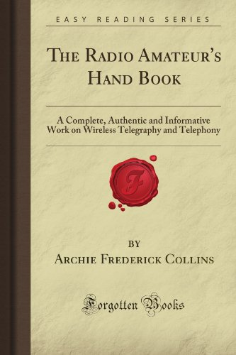 The Radio Amateur's Hand Book: A Complete, Authentic and Informative Work on Wireless Telegraphy and Telephony (Forgotten Books)
