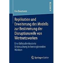 Replikation und Erweiterung des Modells zur Bestimmung der Disruptionsreife von Wertnetzwerken: Eine fallstudienbasierte Untersuchung in konvergierenden Märkten