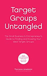 Target Groups Untangled: The Small Business & Entrepreneur's Guide to Finding and Knowing Your Ideal Target Groups (Marketing Untangled Book 2)