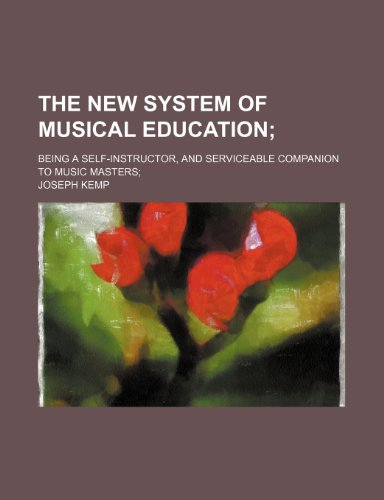 The new system of musical education; being a self-instructor, and serviceable companion to music masters