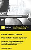 Das metabolische Syndrom: Körperliche Aktivität als Medikament, Grundlagen und Empfehlungen für Patienten und Angehörige (Radikal Gesund 1)