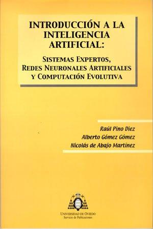 Introducción a la Inteligencia Artificial: sistemas expertos, redes neuronales artificiales y computación evolutiva por Raúl Pino Díez
