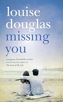 Missing You: An emotional rollercoaster, that will have you in tears by [Douglas, Louise]