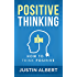 Positive Thinking: How To Think Positive - The Power of Affirmations: Change Your Life - Positive Affirmations - Positive Thoughts - Positive Psychology