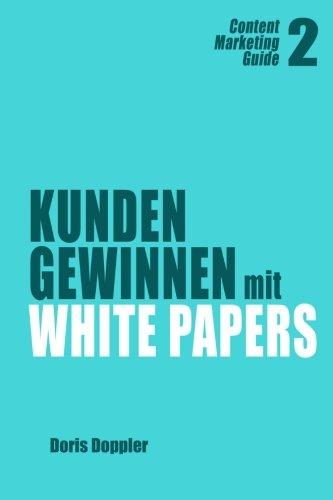 Kunden gewinnen mit White Papers: Content Marketing Guide 2