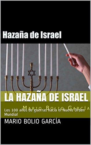 La Hazaña de Israel: Los 100 años de guerras hacia el Nuevo Orden Mundial