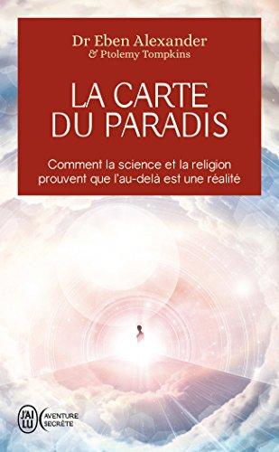 La carte du paradis : Comment la science et la religion prouvent que l'au-delà est une réalité
