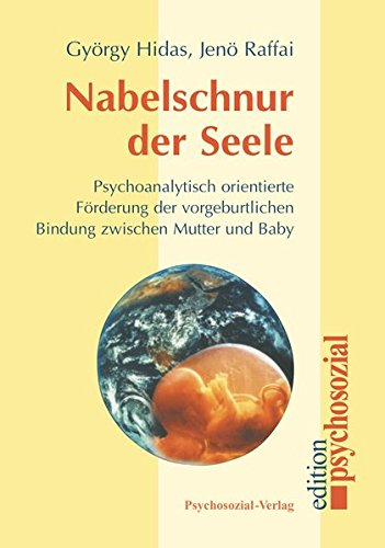Nabelschnur der Seele: Psychoanalytisch orientierte Förderung der vorgeburtlichen Bindung zwischen Mutter und Baby (psychosozial)