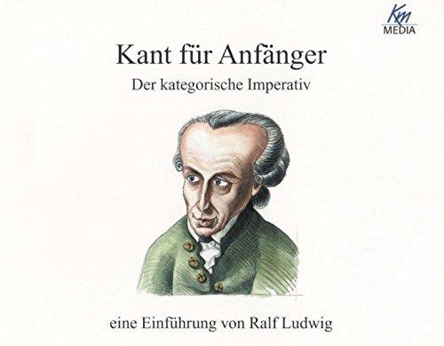 Kant für Anfänger Der kategorische Imperativ