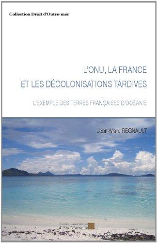 L'ONU, la France et les décolonisations tardives - L'exemple de terres françaises d'Océanie