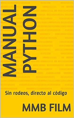Manual Python: Sin rodeos, directo al código (Programación nº 1) por MMB Film