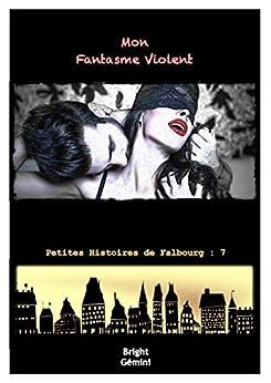 Mon Fantasme Violent (Petites Histoires de Falbourg t. 7) par [Gémini, Bright]
