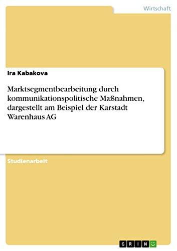 Marktsegmentbearbeitung durch kommunikationspolitische Maßnahmen, dargestellt am Beispiel der Karstadt Warenhaus AG