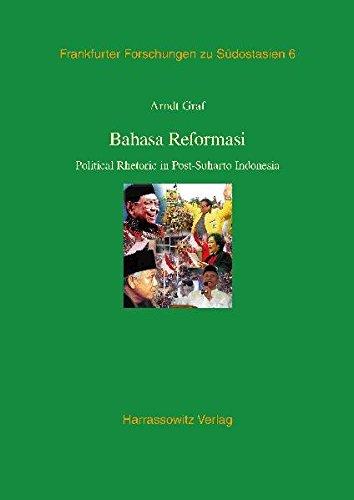 Bahasa Reformasi: Political Rhetoric in Post-Suharto Indonesia (Frankfurter Forschungen zu Südostasien, Band 6)
