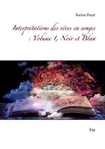 Interprétations des rêves en songes : Volume 1, Noir et blanc : fin par Karine Poyet