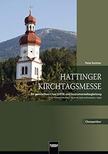 Hattinger Kirchtagsmesse, Chorpartitur mit Orgel: Chor SATB und Instrumentalbegleitung: Flöte, Klarinette in B, Violine, Hackbrett, Harfe und Kontrabass / Orgel