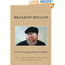 Overcoming Anxiety and Depression, or a Brief Autobiography of Brandon Mullins