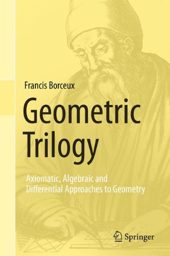 Geometric Trilogy: Axiomatic, Algebraic and Differential Approaches to Geometry