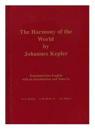 The Harmony of the World by Johannes Kepler: Translated Into English with an Introduction and Notes (Memoirs of the American Philosophical Society)