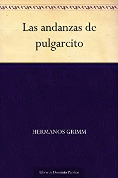 Las andanzas de pulgarcito eBook: Hermanos Grimm: Amazon
