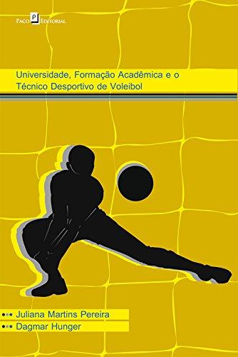 Universidade, formação acadêmica e o técnico desportivo de voleibol (Portuguese Edition) por Juliana Martins Pereira