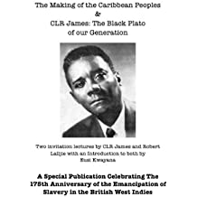 The Making Of The Caribbean Peoples & CLR James The Black Plato Of Our Generation (English Edition)