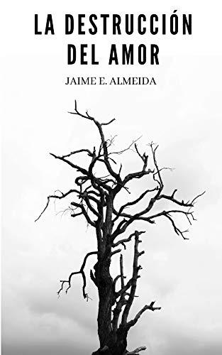 La Destrucción del Amor de Jaime E. Almeida