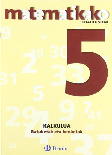 5. Batuketak eta kenketak (Euskara - Material Osagarria - Matematikako Koadernoak) - 9788421651827