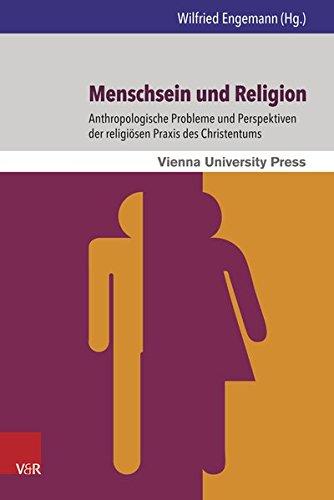 Menschsein und Religion: Anthropologische Probleme und Perspektiven der religiösen Praxis des Christentums (Wiener Forum für Theologie und Religionswissenschaft)