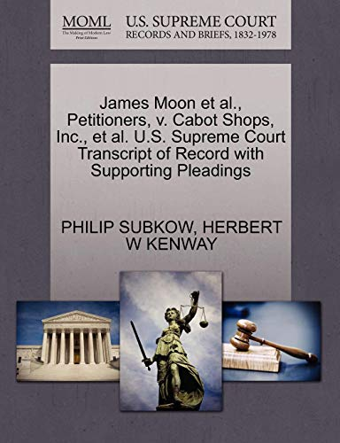 James Moon et al., Petitioners, V. Cabot Shops, Inc., et al. U.S. Supreme Court Transcript of Record with Supporting Pleadings