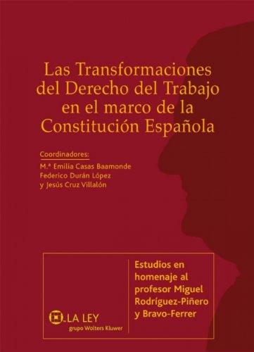Las transformaciones del Derecho del Trabajo en el marco de la Constitución Española