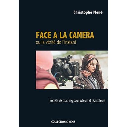 Face à la caméra ou la vérité de l'instant: Secrets de coaching pour acteurs et réalisateurs