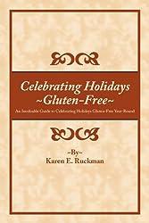 Celebrating Holidays Gluten-Free: An Invaluable Guide to Celebrating Holidays Gluten-Free Year-Round
