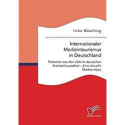 Internationaler Medizintourismus in Deutschland. Patienten aus den USA im deutschen Krankenhaussektor – Eine aktuelle Marktanalyse