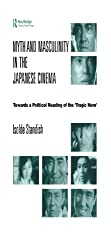 Myth and Masculinity in the Japanese Cinema: Towards a Political Reading of the Tragic Hero