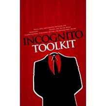 Incognito Toolkit - Tools, Apps, and Creative Methods for Remaining Anonymous, Private, and Secure While Communicating, Publishing, Buying, and Researching Online (English Edition)